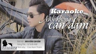 Anh Không Can Đảm - Cao Nam Thành | Karaoke / Beat Chuẩn