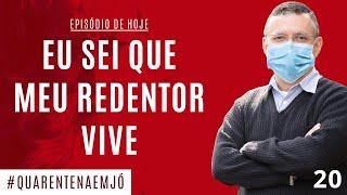 #20 Eu Sei Que Meu Redentor Vive (Jó 19.1-29) - Daniel Santos