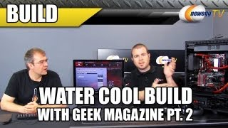 Water Cooled Build With Geek Magazine Part 2 - Newegg Tv