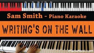 Sam Smith - Writing's On the Wall - HIGHER Key (Piano Karaoke / Sing Along)