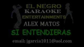 ALEX MATOS, SI ENTENDIERAS by ENCE - KARAOKE.wmv