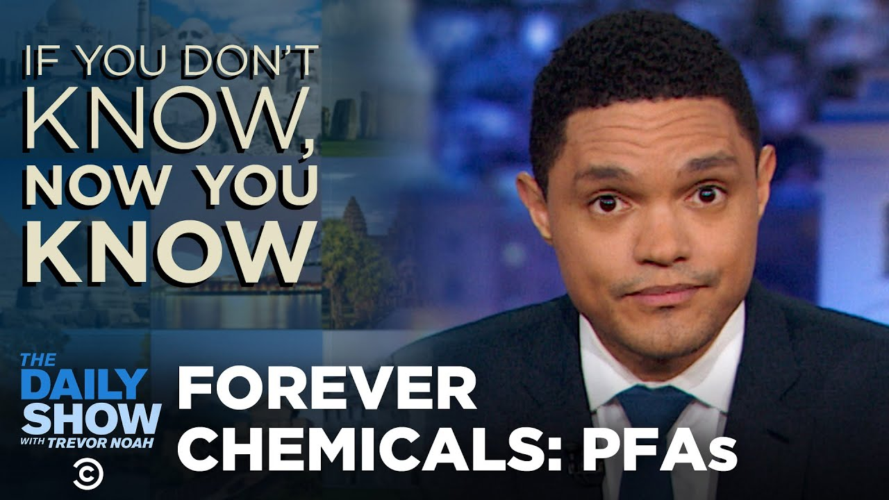 Forever Chemicals - If You Don't Know, Now You Know I The Daily Show