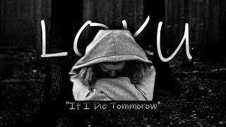 LOKU - If I Die Tommorow (prod. SUSH1)