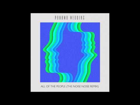 Panama Wedding - All of the People (The Noise Noise Remix) mp3