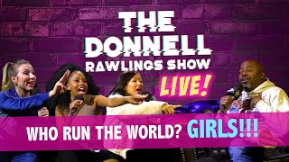Who run the world? GIRLS!!! | The Donnell Rawlings Show Episode #013 👩🏼👩🏾👩🏻👨🏿‍🦲