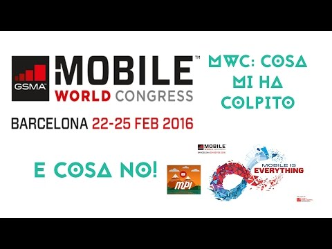Mobile Word Congress: cosa mi ha colpito e cosa no! Mobile P