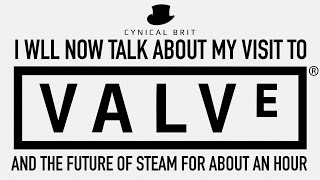 I will now talk about my visit to Valve and the future of Steam for about an hour