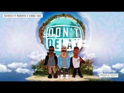 RayDizz - Don't Delay (ft. Roberto & Simba Tagz) (Official Audio)