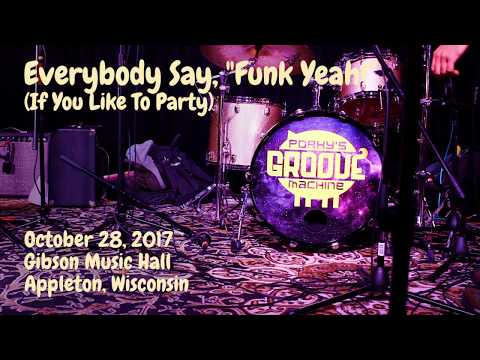 "Porky's Groove Machine - ""Everybody Say ""Funk Yeah!"" (If You Like to Party)"" - Live"