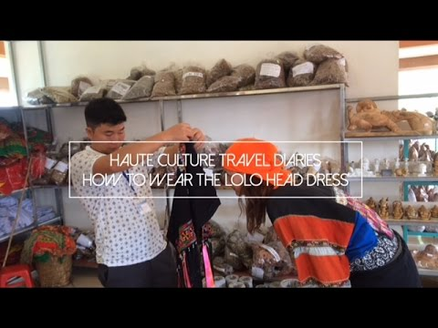 Haute Culture Travel Diaries: How to wear the Lolo Hill Tribe head dress