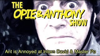 Opie & Anthony: Ant is Annoyed at Intern David & Master Po (11/03/08)