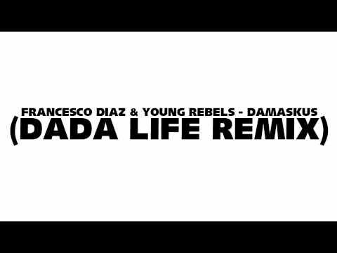 Francesco Diaz & Young Rebels - Damaskus (Dada Life Remix)