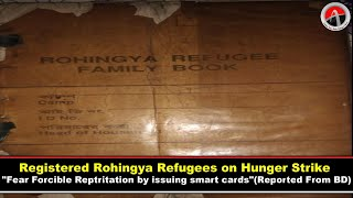 """Registered Rohingya Refugees on Hunger Strike """"Fear Forcible Reptritation by issuing smart cards"""