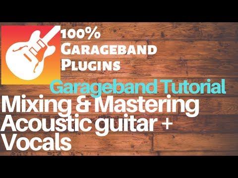Garageband Tutorial: Mixing & Mastering Acoustic Guitar and Vocals 100% Garageband plugins