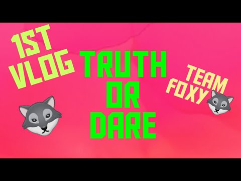 TRUTH OR DARE| TEAM FOXY | 1ST VLOG|