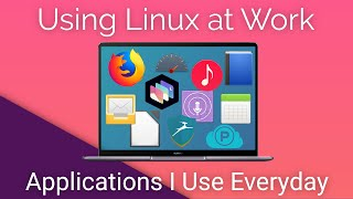 Using Linux At Work - Applications I Use