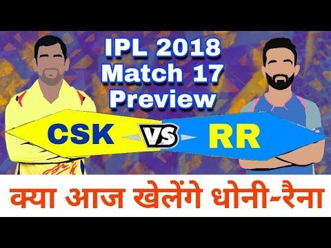 IPL 2018 : CSK Vs RR | Match 17 - Match Preview ,Playing 11 & Prediction | Will Dhoni-Raina Play
