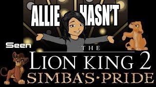 Allie Hasn't... Seen The Lion King 2