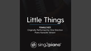 Little Things (Female Key) (Originally Performed By One Direction) (Piano Karaoke Version)