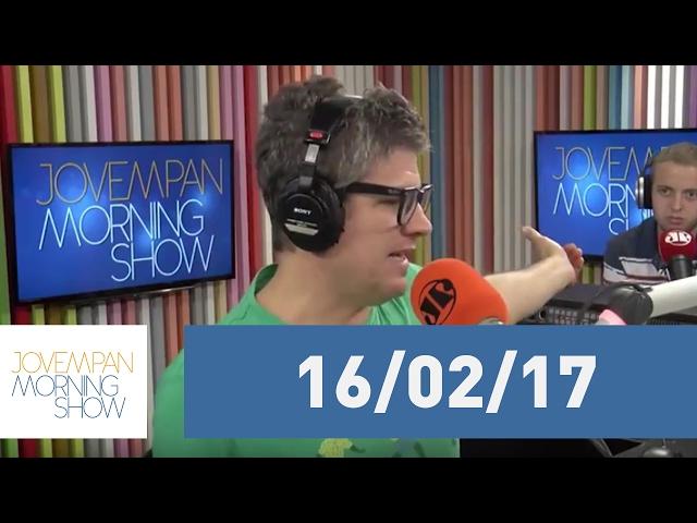Morning Show - edição completa - 16/02/17