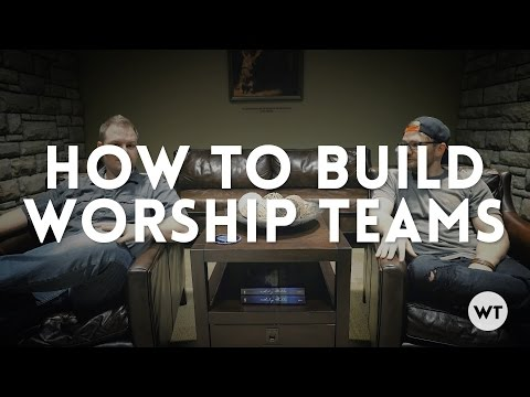 How to build worship teams (Worship Leaders)