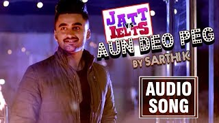 Aun Deo Peg | Full Song | JATT vs IELTS | Ravneet | Sarthi K | New Punjabi Songs 2018