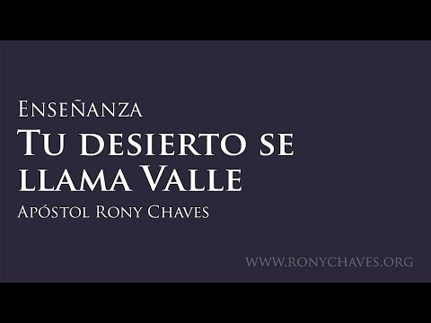 Tu desierto se llama Valle - Apóstol Rony Chaves