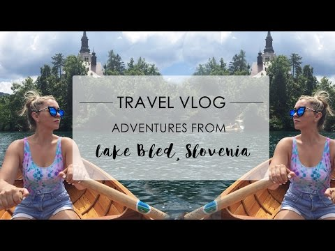 TRAVEL VLOG - WHAT TO DO IN LAKE BLED, SLOVENIA
