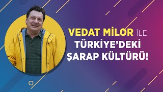 Vedat Milor | Türkiye'deki şarap kültürü | Kafa Dergisi Aralık