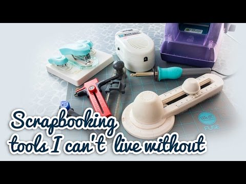 Scrapbooking Tools I Can't Live Without