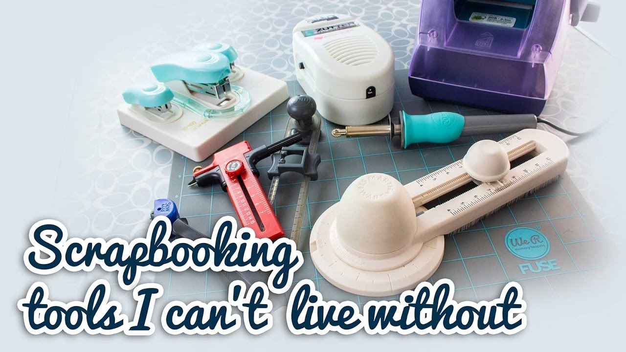 Scrapbooking Tools I Cant Live Without Youtube