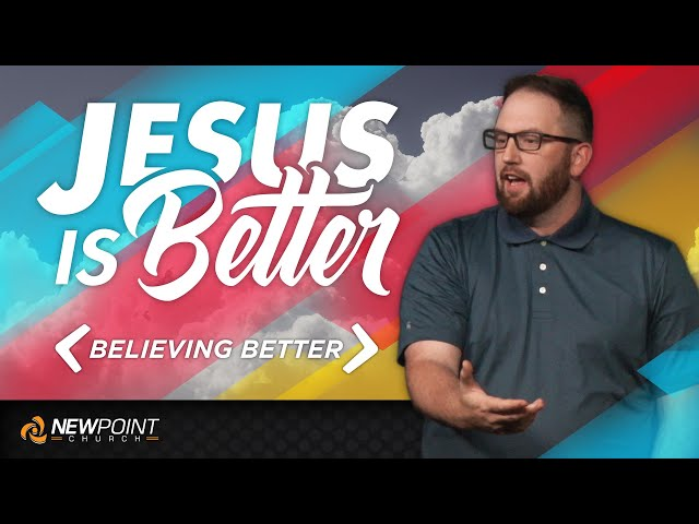 Believing Better | Jesus is Better [ New Point Church ]
