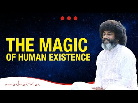 The Magic of Human Existence