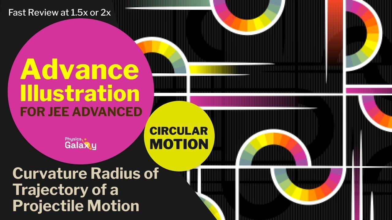 16  Physics | Circular Motion | Curvature Radius of Trajectory of a  Projectile Motion | Ashish Arora