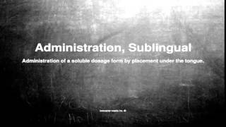 Medical vocabulary: What does Administration, Sublingual mean