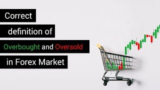 Correct definition of overbought and oversold in Forex Market