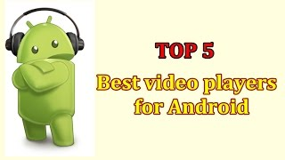 5 best video players for Android(BEST VIDEO AND AUDIO PLAYERS 2016 WORLDWIDE (BEST VIDEO AND AUDIO PLAYERS 2016) VLC MEDIA PLAYER MOBO PLAYER MX PLAYER BS ..., 2016-02-27T19:39:12.000Z)