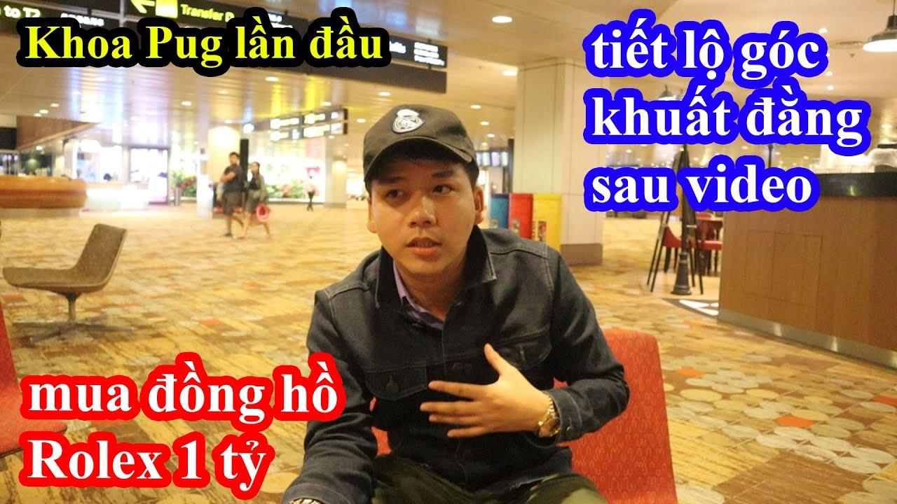 Khoa Pug Lần Đầu Show Thu Nhập Khủng Youtube Từ Video Mua Đồng Hồ Rolex 1 tỷ - Chuyện Chưa Kể #3