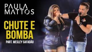 Paula Mattos part Wesley Safadão - Chute e Bomba (Oficial) 2016