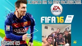 [EXCLU] Tournoi FIFA 16 entre professionnel ! | Épisode 03