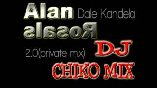 DJ Alan Rosales & Chiko Mix-Dale Kandela (private mix)