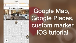 Google Map, Google Places, custom marker tutorial for iOS in Swift 4 & Xcode 9