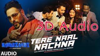 💖3D SONG💖    Tere Naal Nachna    3D AUDIO    HQ    VIRTUAL 3D SOUND