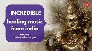 Healing Music From India  ❯ Remove Negative Energy ❯ Ancient Indian Raagas