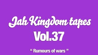 [RARE] Jah Kingdom tapes Vol.37 - RUMOURS OF WAR [RE-UP]