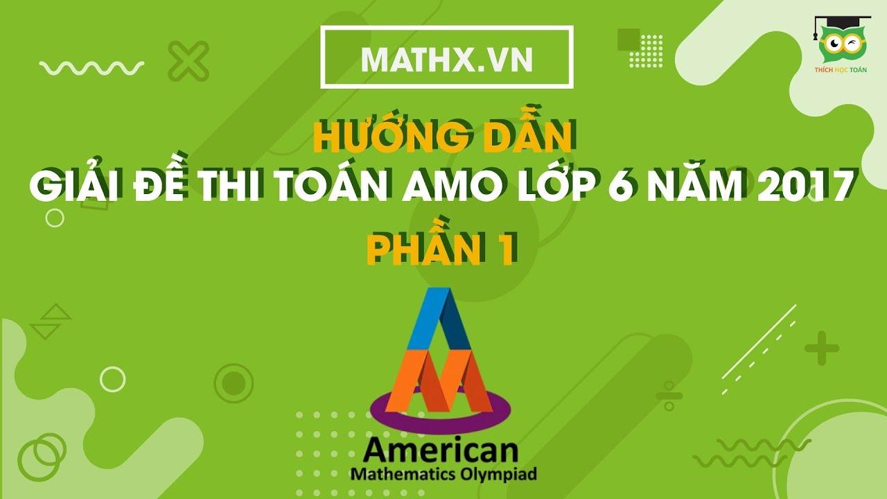 [Mathx.vn] Hướng dẫn giải đề thi toán AMO lớp 6 năm 2017 | Phần 1