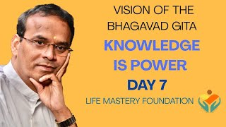 KNOWLEDGE IS POWER: Vision of the Bhagavad Gita - Day 7