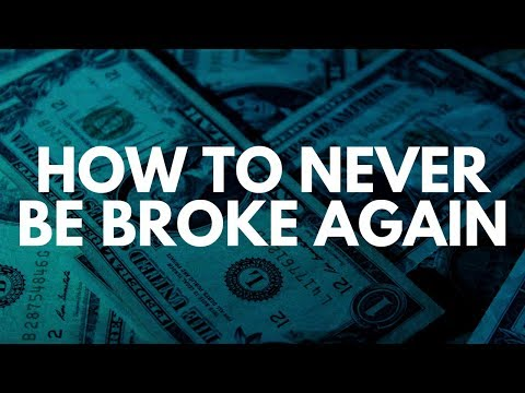 How To Never Be Broke Again