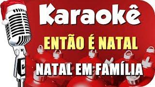 Baixar 🎄 Karaokê - Então é Natal (Natal em Família - Instrumental)
