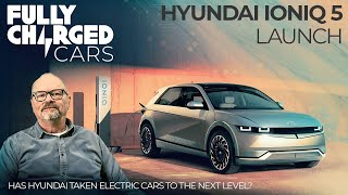 Hyundai Ioniq 5 Launch - Has Hyundai taken Electric Cars to the next level? | Fully Charged CARS